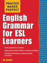 Practice Makes Perfect: English Grammar for ESL Learners: English Grammar for ESL Learners ebook by Swick, Ed