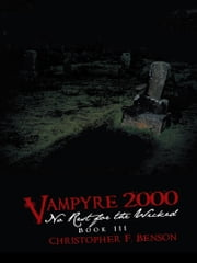 VAMPYRE 2000: No Rest for the Wicked - Book III ebook by Christopher F. Benson
