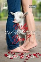 Why Did It Have to Be You? ebook by Allyson Charles