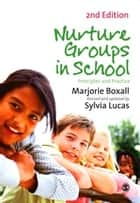 Nurture Groups in Schools ebook by Marjorie Boxall,Sylvia Lucas
