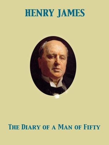 The Diary of a Man of Fifty ebook by Henry James