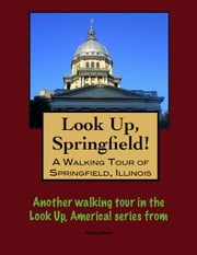 Look Up, Springfield! A Walking Tour of Springfield, Illinois ebook by Doug Gelbert
