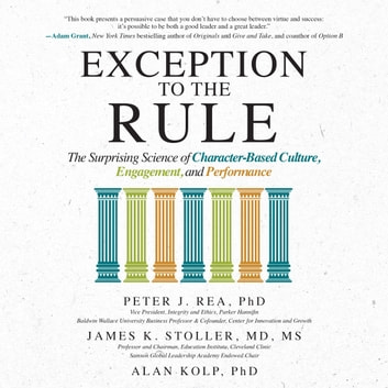 Exception to the Rule: The Surprising Science of Character-Based Culture, Engagement, and Performance audiobook by Peter J. Rea,James K. Stoller,Alan Kolp