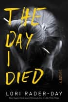 The Day I Died - A Novel ebook by Lori Rader-Day