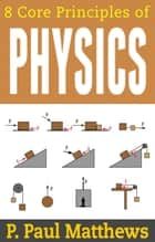 8 Core Principles of Physics ebook by P. Paul Matthews