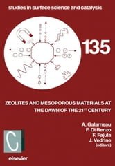 Zeolites and Mesoporous Materials at the Dawn of the 21st Century: Proceedings of the 13th International Zeolite Conference, Montpellier, France, 8-13 ebook by Galarneau, A.