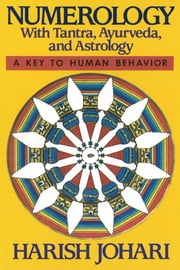 Numerology: With Tantra, Ayurveda, and Astrology - With Tantra, Ayurveda, and Astrology ebook by Harish Johari