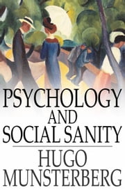 Psychology and Social Sanity ebook by Hugo Munsterberg