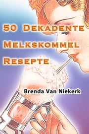 50 Dekadente Melkskommel Resepte ebook by Kobo.Web.Store.Products.Fields.ContributorFieldViewModel