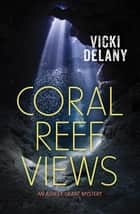 Coral Reef Views - An Ashley Grant Mystery ebook by Vicki Delany