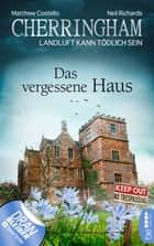 Cherringham - Das vergessene Haus - Landluft kann tödlich sein eBook by Matthew Costello, Neil Richards
