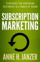 Subscription Marketing ebook by Anne Janzer
