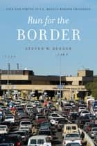 Run for the Border - Vice and Virtue in U.S.-Mexico Border Crossings ebook by Steven W. Bender