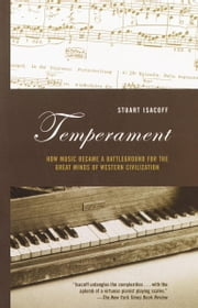 Temperament - How Music Became a Battleground for the Great Minds of Western Civilization ebook by Stuart Isacoff