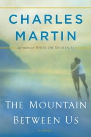 The Mountain Between Us ebook by Charles Martin