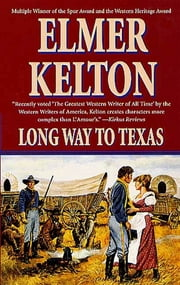 Long Way to Texas - Three Novels ebook by Elmer Kelton