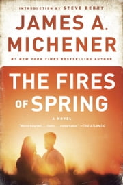 The Fires of Spring - A Novel ebook by James A. Michener,Steve Berry