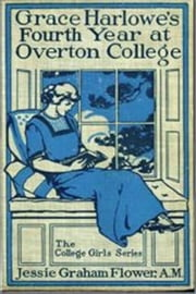 Grace Harlowe's Fourth Year at Overton College ebook by Jessie Graham Flower