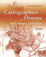 Cartographies of Disease - Maps, Mapping, and Medicine, new expanded edition ebook by Dr. Tom Koch