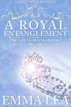 A Royal Entanglement - A Sweet Royal Romance ebook by