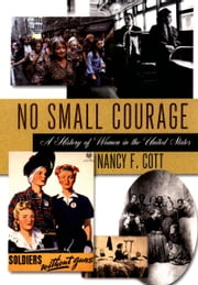 No Small Courage: A History of Women in the United States ebook by Nancy F. Cott
