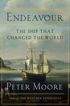 Endeavour - The Ship That Changed the World ebook by Peter Moore