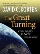 The Great Turning - From Empire to Earth Community ebook by David C. Korten