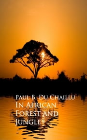 In African Forest and Jungle ebook by Paul B.  Du Chaillu