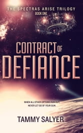 Contract of Defiance - Spectras Arise Trilogy, Book 1 ebook by Tammy Salyer