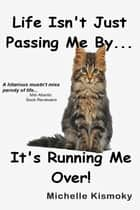 Life Isn't Just Passing Me By... It's Running Me Over ebook by Michelle Kismoky