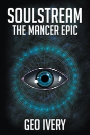 Soulstream: The Mancer Epic ebook by Geo Ivery