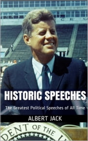 Historic Speeches: The Greatest Political Speeches of All Time ebook by Albert Jack