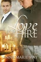 Love for Hire ebook by Anna Marie May