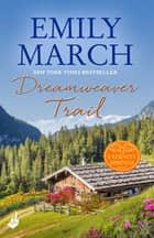 Dreamweaver Trail: Eternity Springs Book 8 - A heartwarming, uplifting, feel-good romance series ebook by Emily March