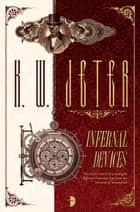 Infernal Devices ebook by K. W. Jeter