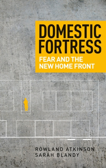 Domestic fortress - Fear and the new home front ebook by Rowland Atkinson,Sarah Blandy