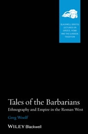 Tales of the Barbarians - Ethnography and Empire in the Roman West ebook by Greg Woolf