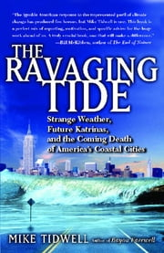 The Ravaging Tide - Strange Weather, Future Katrinas, and the Coming Death of America's Coastal Cities ebook by Mike Tidwell