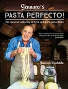 Gennaro's Pasta Perfecto! - The essential collection of fresh and dried pasta dishes ebook by Gennaro Contaldo