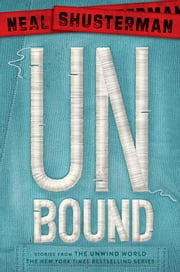 UnBound - Stories from the Unwind World ebook by Neal Shusterman