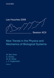 New Trends in the Physics and Mechanics of Biological Systems: Lecture Notes of the Les Houches Summer School: Volume 92, July 2009 ebook by Martine Ben Amar,Alain Goriely,Leticia Cugliandolo,Martin Michael Müller