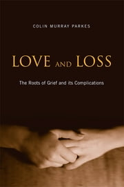 Love and Loss - The Roots of Grief and its Complications ebook by Colin Murray Parkes