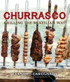 Churrasco - Grilling the Brazilian Way ebook by Evandro Caregnato