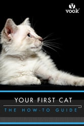 Your First Cat: The How-to Guide ebook by Vook