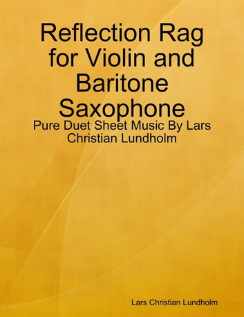Reflection Rag for Violin and Baritone Saxophone - Pure Duet Sheet Music By Lars Christian Lundholm ebook by Lars Christian Lundholm