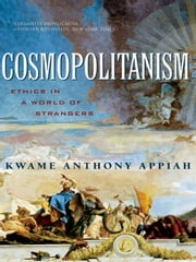 Cosmopolitanism: Ethics in a World of Strangers (Issues of Our Time) ebook by Kwame Anthony Appiah