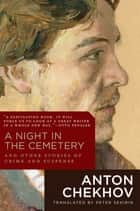 A Night in the Cemetery: And Other Stories of Crime and Suspense ebook by Anton Chekhov, Peter Sekirin