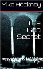 The God Secret ebook by Mike Hockney
