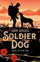 Soldier Dog ebook by Sam Angus