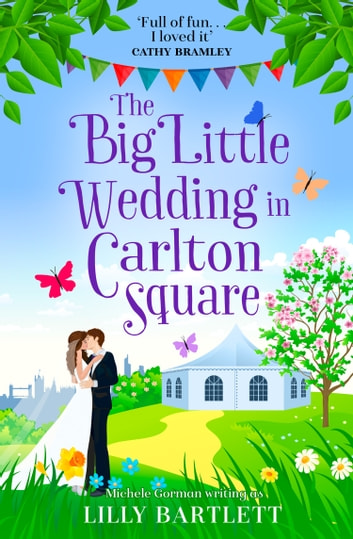 The Big Little Wedding in Carlton Square: A gorgeously heartwarming romance and one of the top summer holiday reads for women (The Carlton Square Series, Book 1) ebook by Lilly Bartlett,Michele Gorman